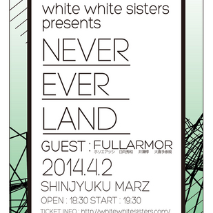 white white sisters presents「NEVER EVER LAND」